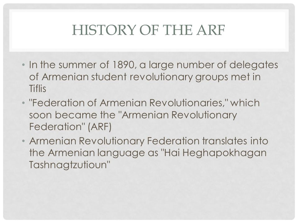 HISTORY OF The ARF In the summer of 1890, a large number of delegates of Armenian student revolutionary groups met in Tiflis.