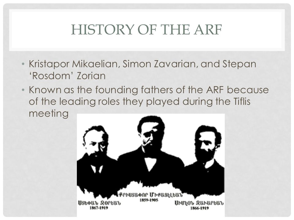HISTORY OF THE ARF Kristapor Mikaelian, Simon Zavarian, and Stepan 'Rosdom' Zorian.