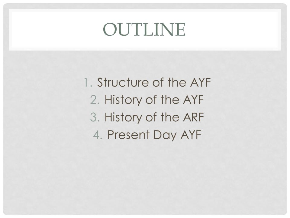 Outline Structure of the AYF History of the AYF History of the ARF