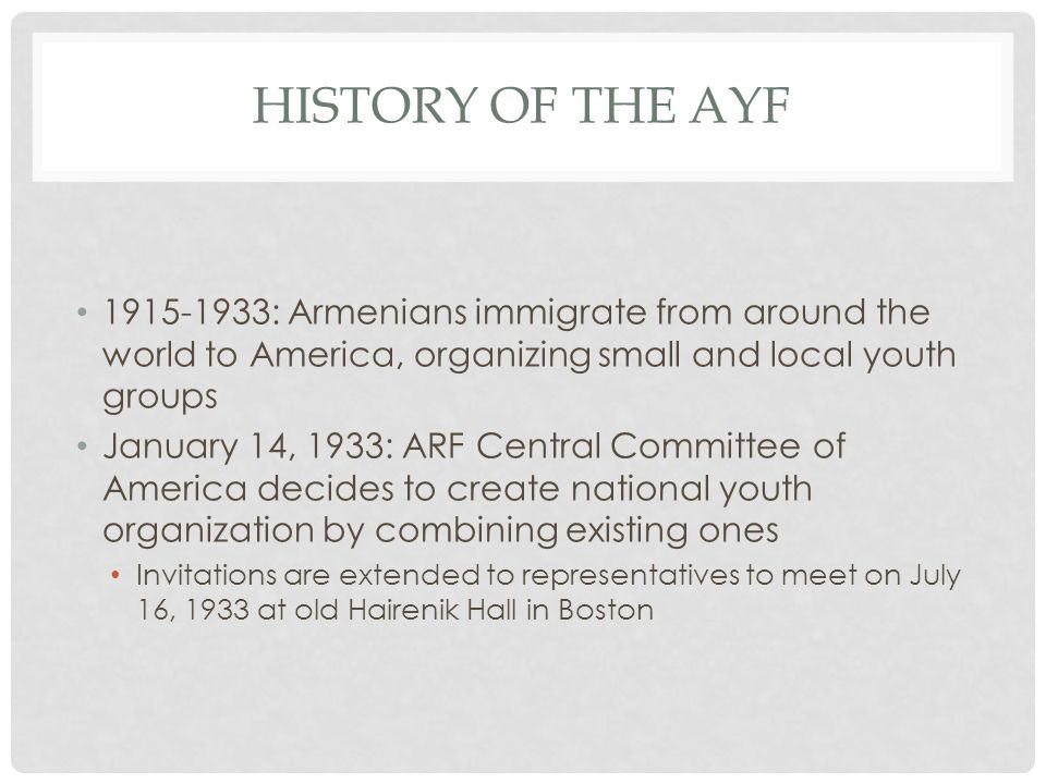History of the ayf 1915-1933: Armenians immigrate from around the world to America, organizing small and local youth groups.