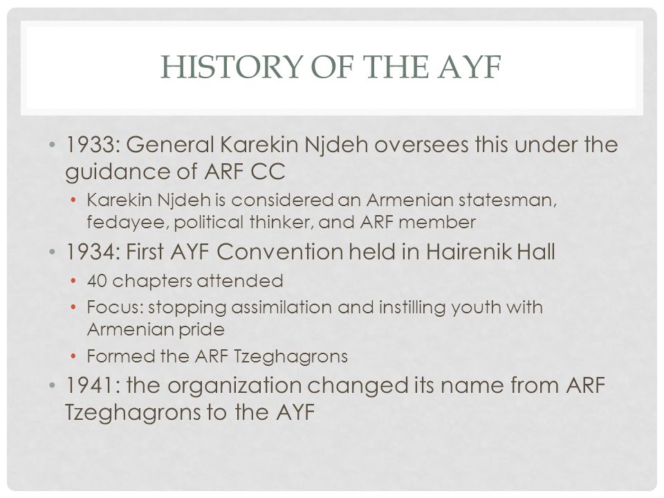 History of the ayf 1933: General Karekin Njdeh oversees this under the guidance of ARF CC.