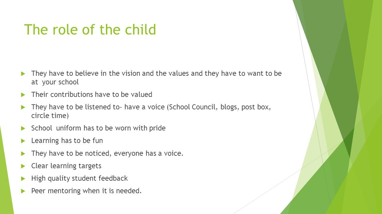 The role of the child They have to believe in the vision and the values and they have to want to be at your school.
