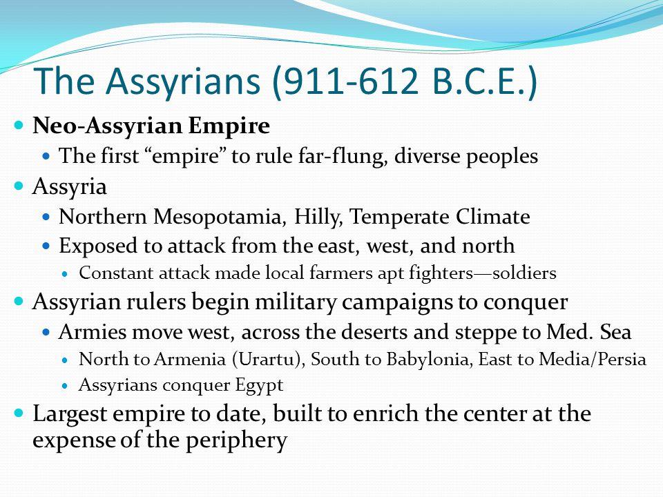 The Assyrians (911-612 B.C.E.) Neo-Assyrian Empire Assyria