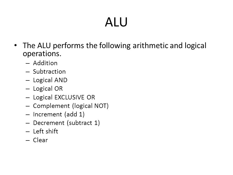 ALU The ALU performs the following arithmetic and logical operations.