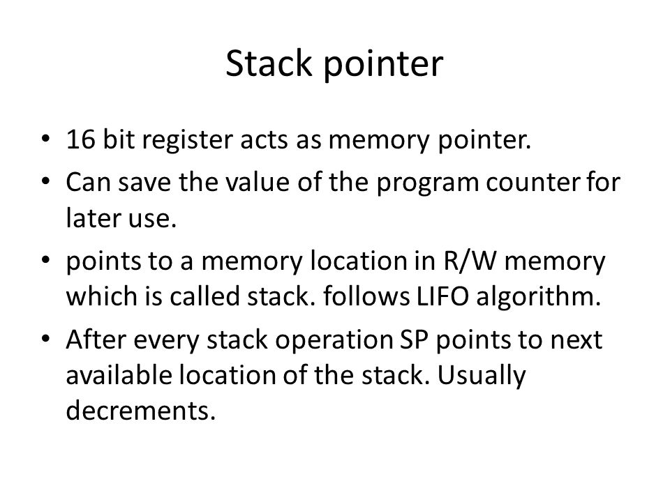 Stack pointer 16 bit register acts as memory pointer.