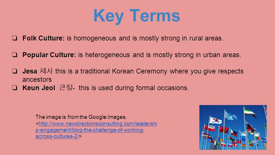 Key Terms Folk Culture: is homogeneous and is mostly strong in rural areas. Popular Culture: is heterogeneous and is mostly strong in urban areas.