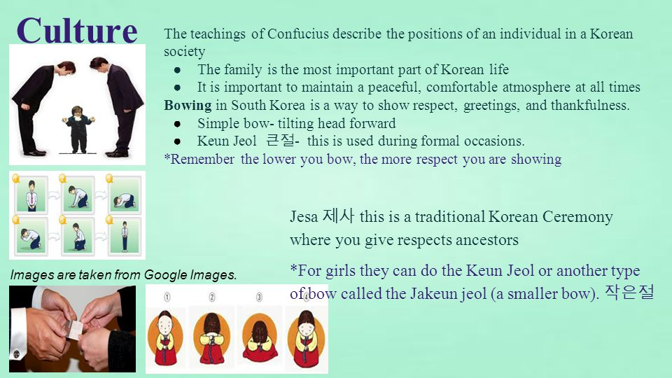 Culture The teachings of Confucius describe the positions of an individual in a Korean society. The family is the most important part of Korean life.