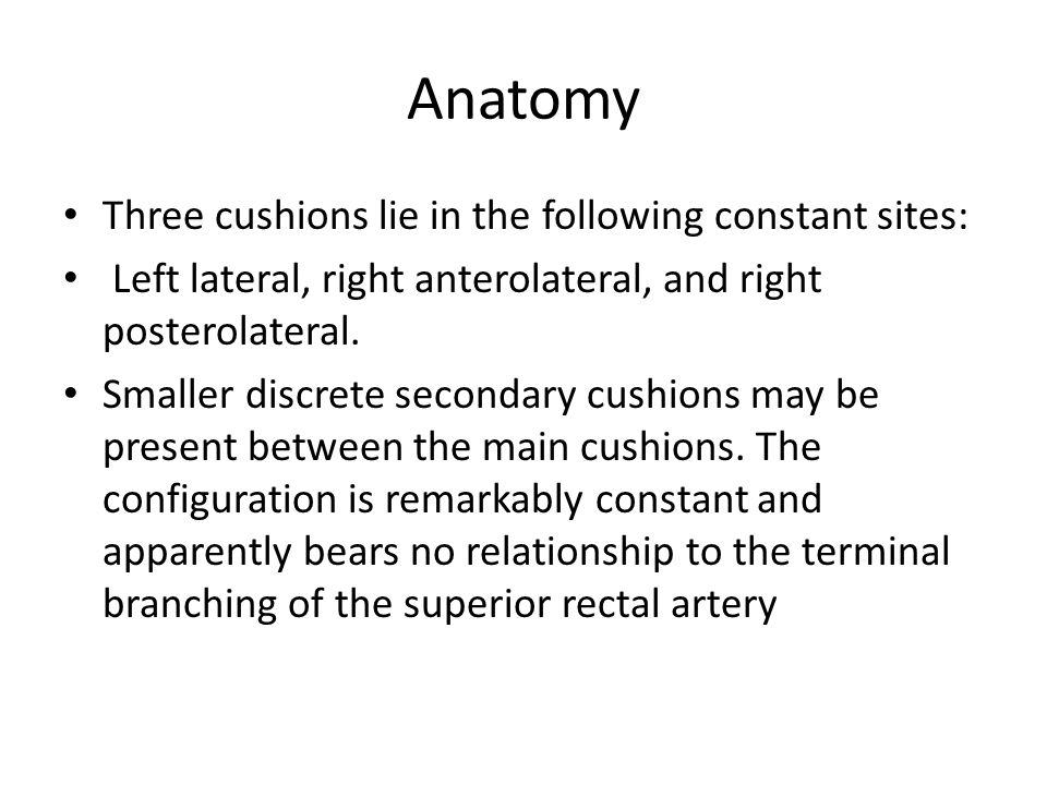 Anatomy Three cushions lie in the following constant sites: