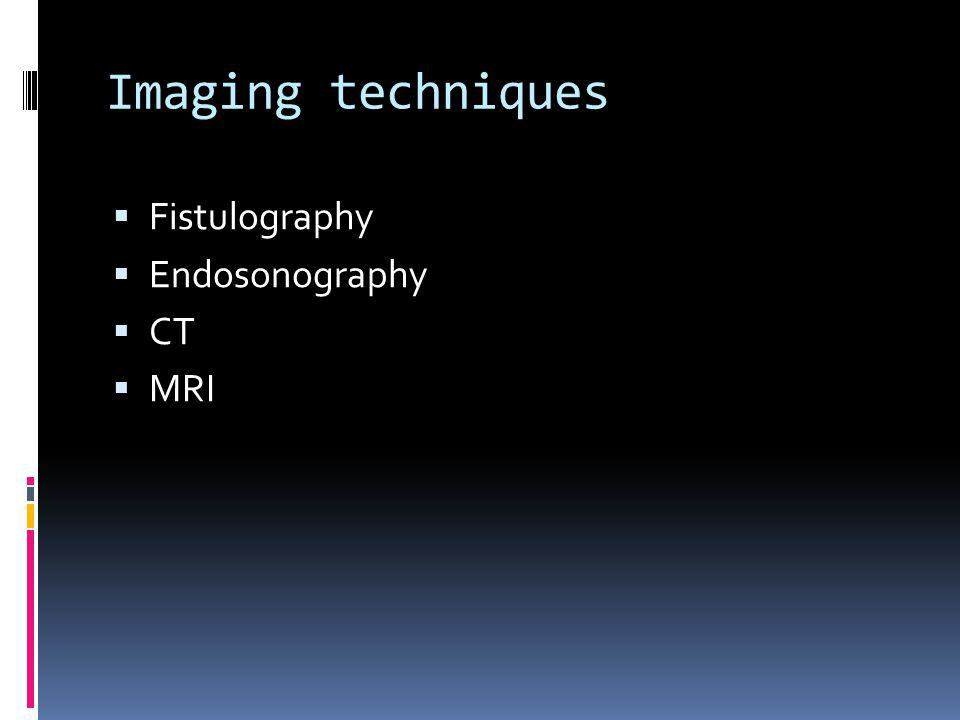 Imaging techniques Fistulography Endosonography CT MRI