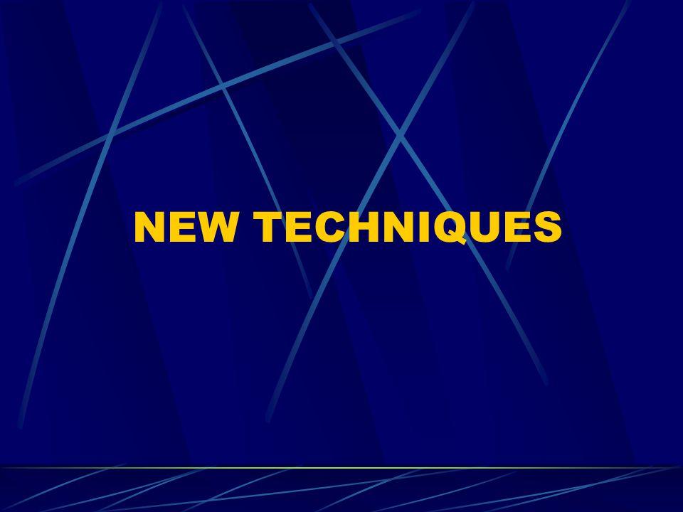 NEW TECHNIQUES