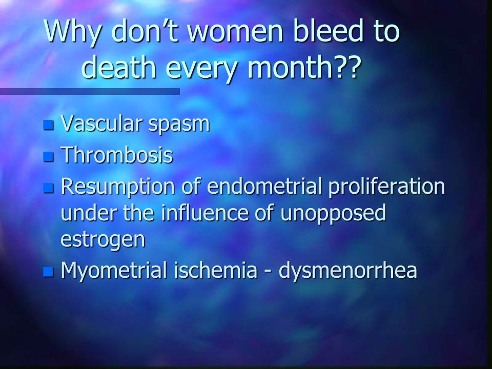Why don't women bleed to death every month
