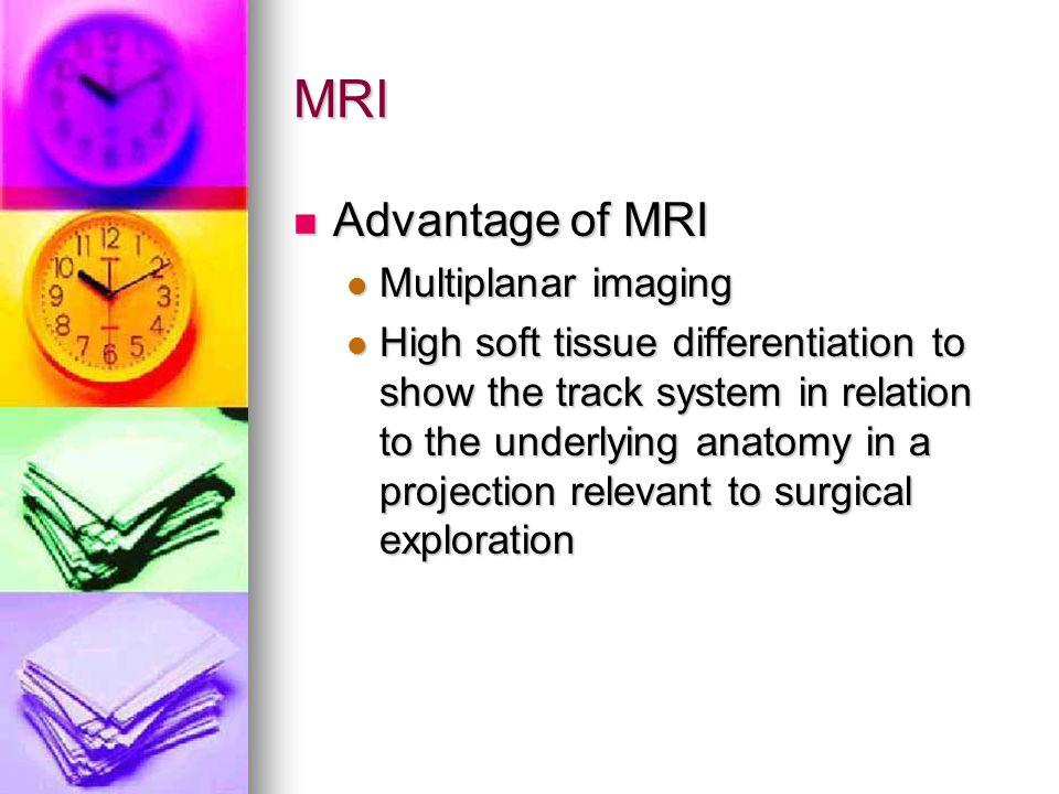 MRI Advantage of MRI Multiplanar imaging