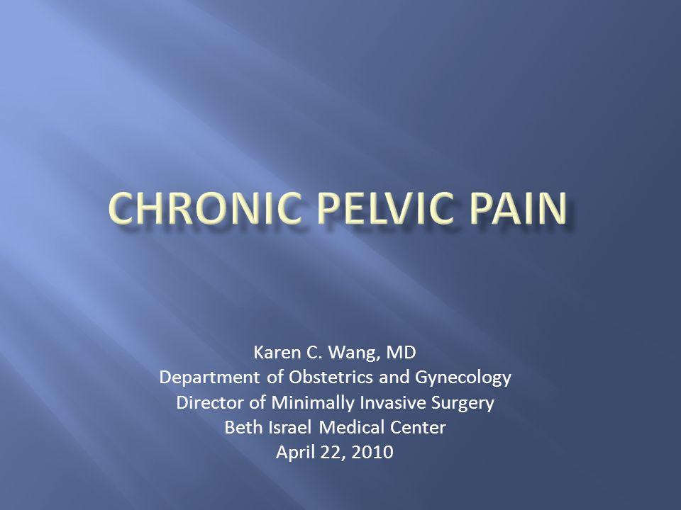 Chronic pelvic pain Karen C. Wang, MD