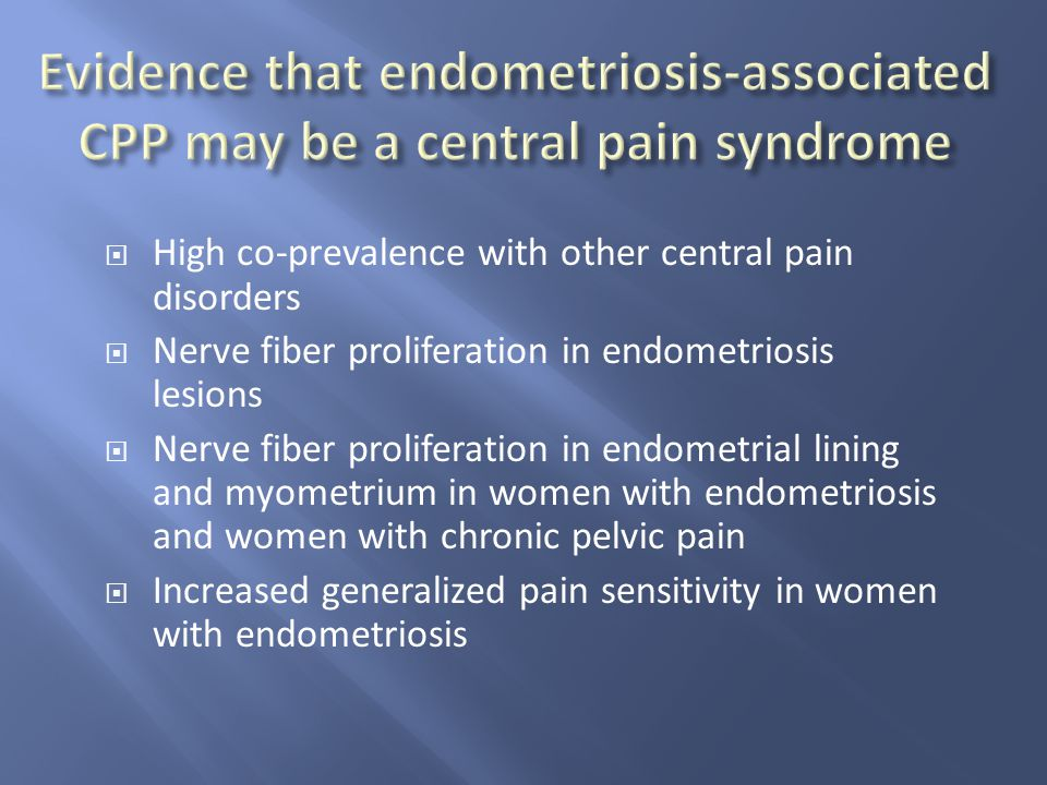 Evidence that endometriosis-associated CPP may be a central pain syndrome