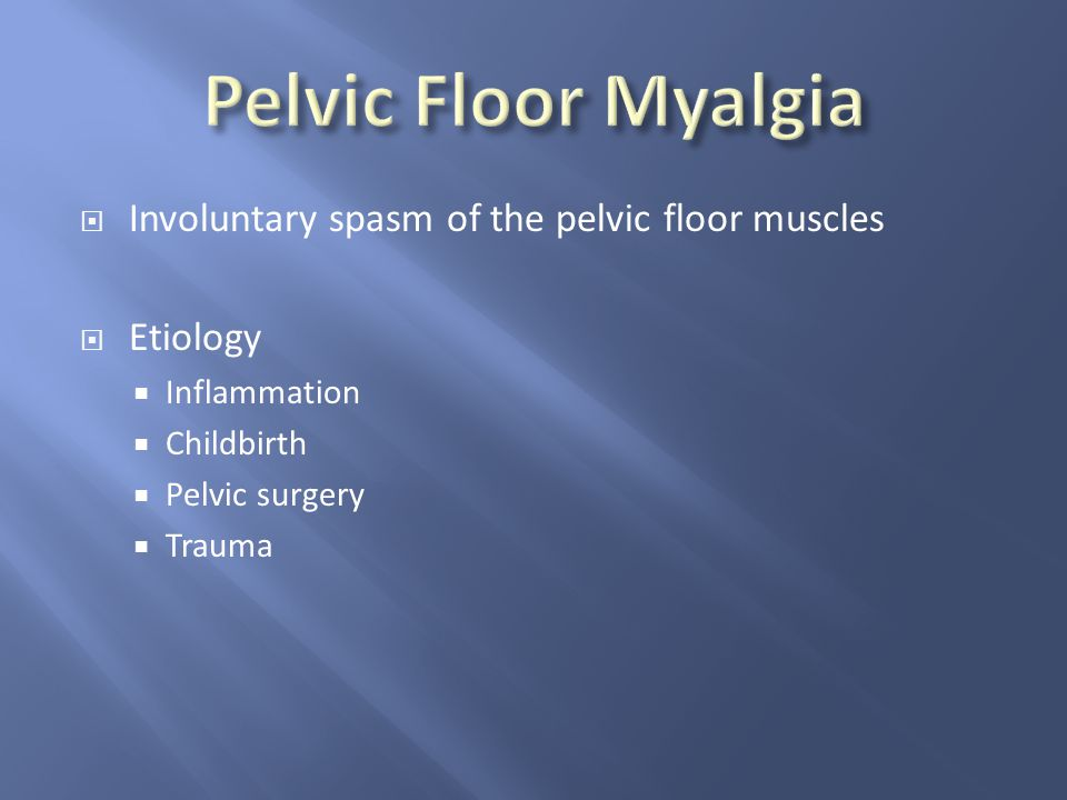 Pelvic Floor Myalgia Involuntary spasm of the pelvic floor muscles