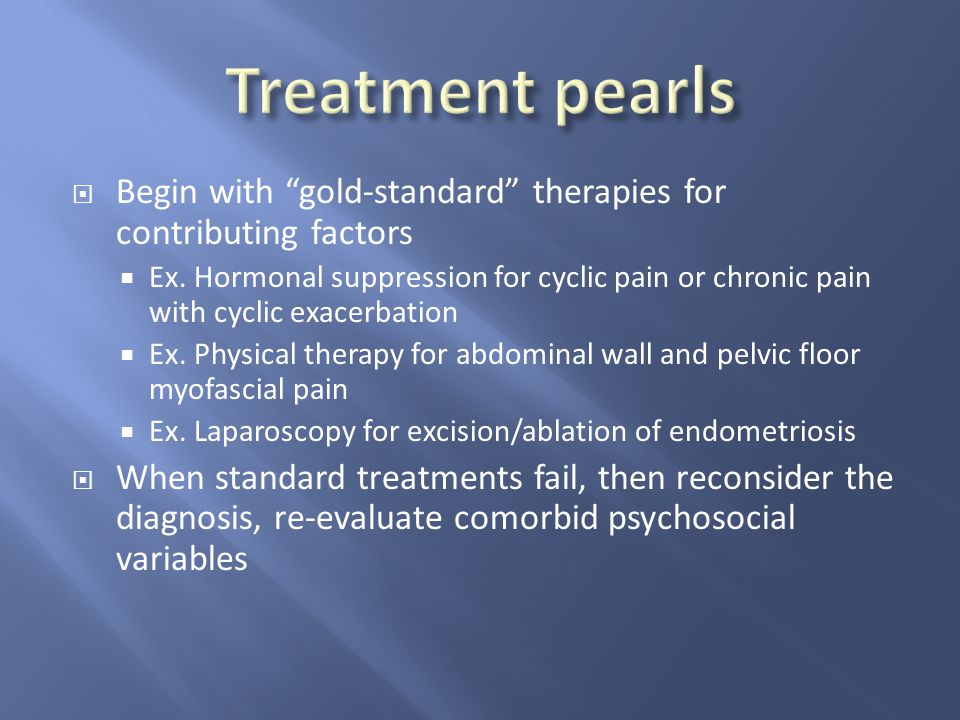 Treatment pearls Begin with gold-standard therapies for contributing factors.