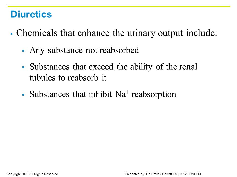 Chemicals that enhance the urinary output include: