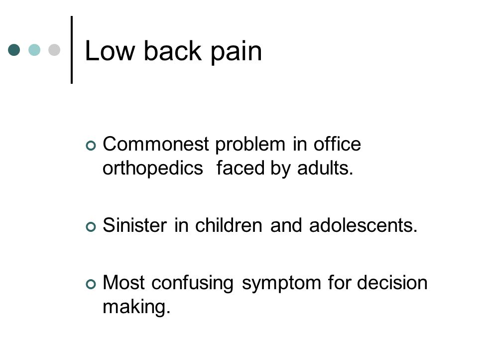 Low back pain Commonest problem in office orthopedics faced by adults.