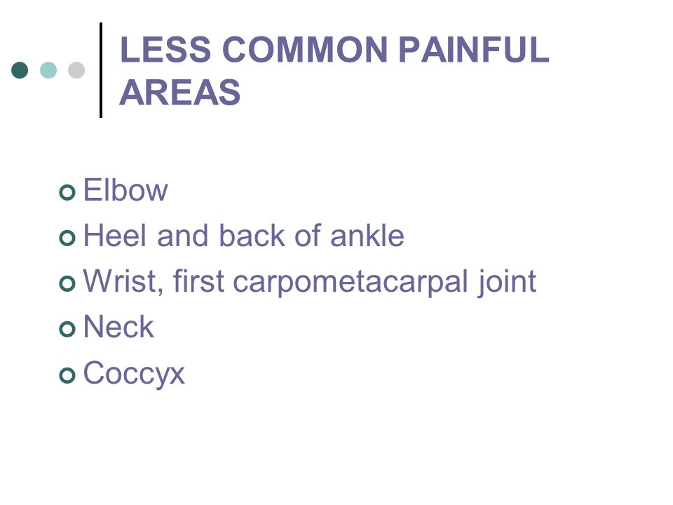 LESS COMMON PAINFUL AREAS
