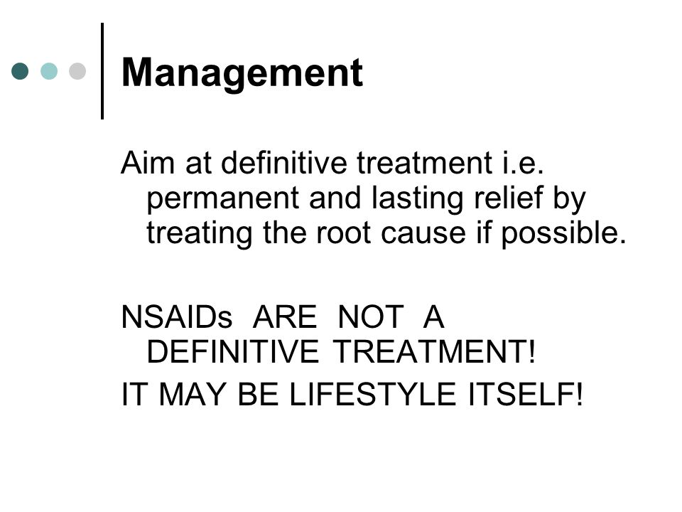 Management Aim at definitive treatment i.e. permanent and lasting relief by treating the root cause if possible.