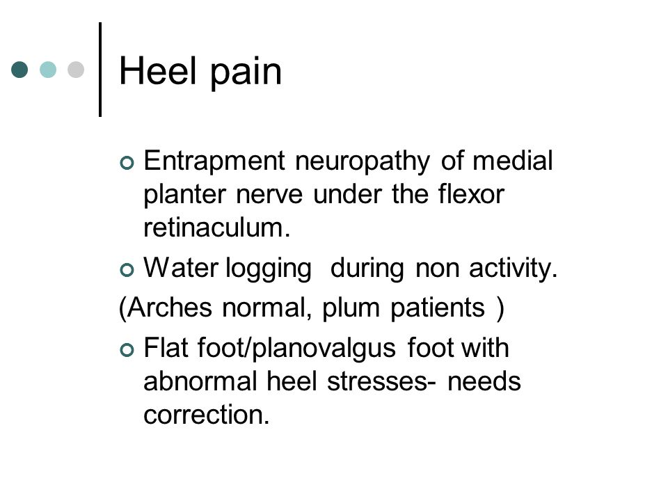 Heel pain Entrapment neuropathy of medial planter nerve under the flexor retinaculum. Water logging during non activity.