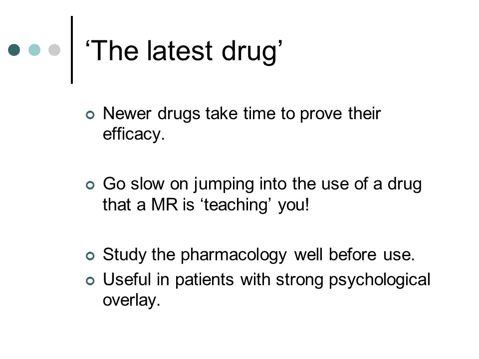 'The latest drug' Newer drugs take time to prove their efficacy.