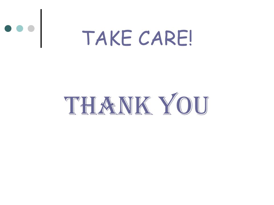 TAKE CARE! THANK YOU