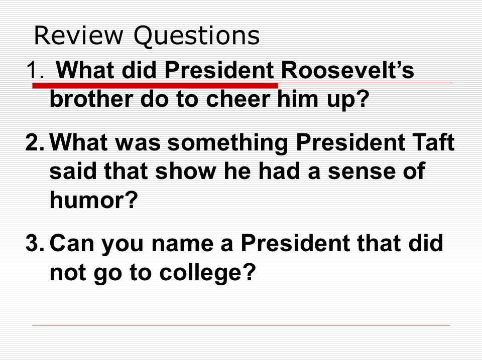 Review Questions What did President Roosevelt's brother do to cheer him up