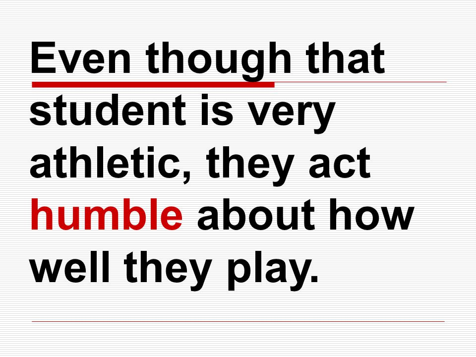 Even though that student is very athletic, they act humble about how well they play.