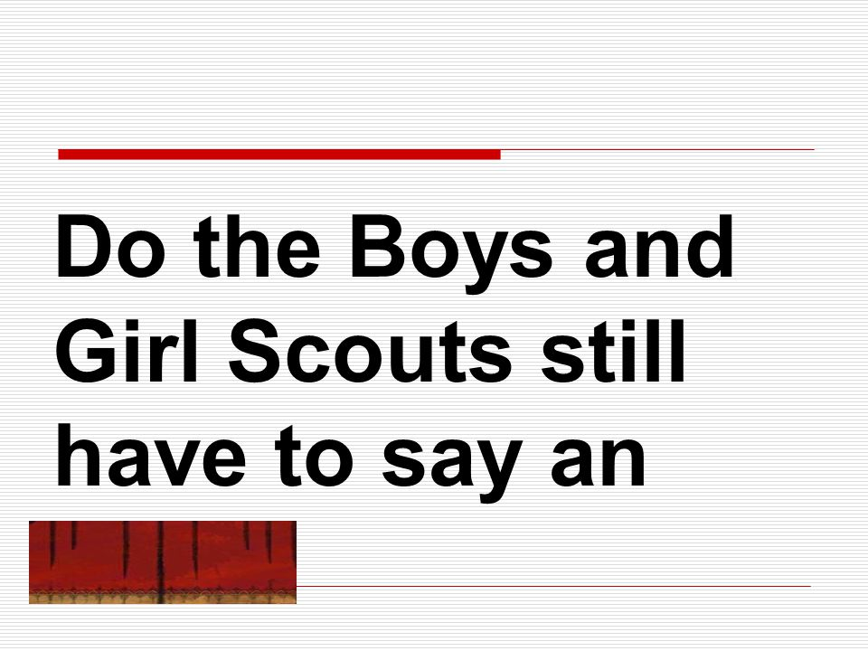 Do the Boys and Girl Scouts still have to say an oath