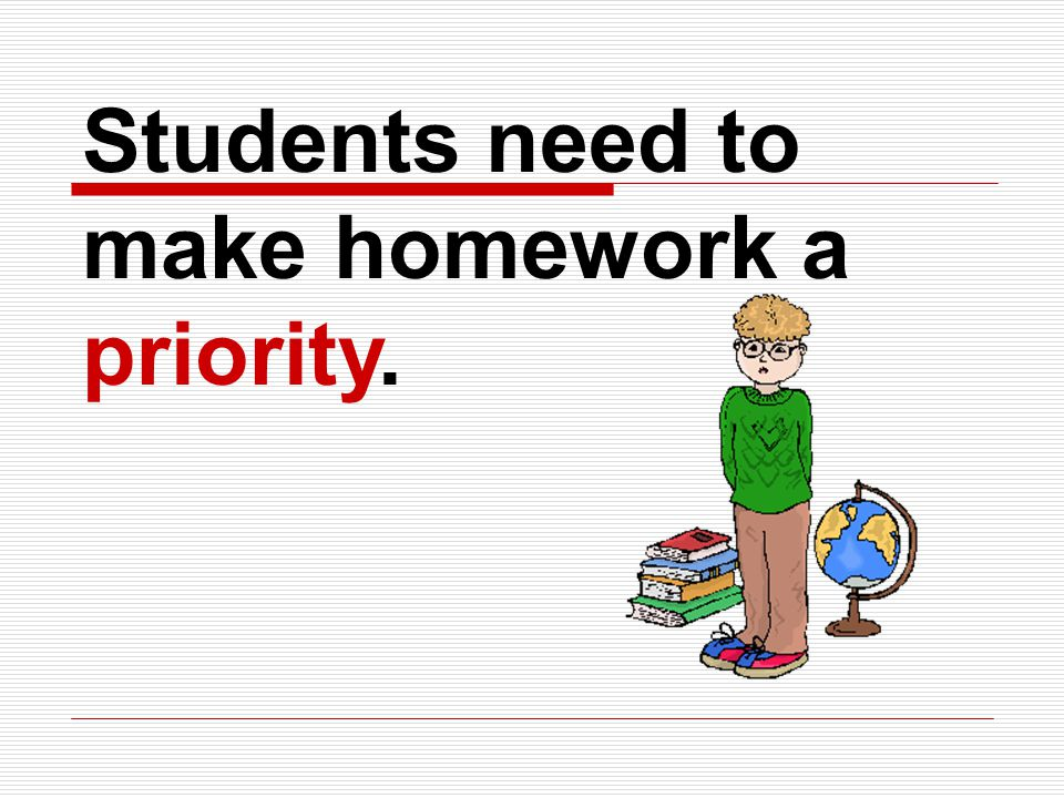 Students need to make homework a priority.