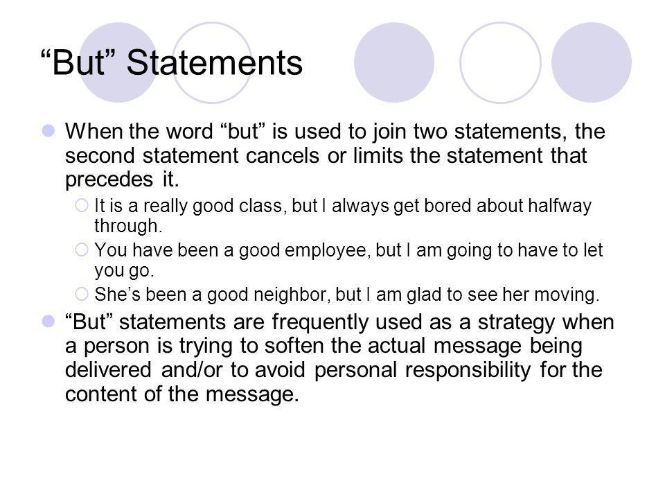 But Statements When the word but is used to join two statements, the second statement cancels or limits the statement that precedes it.