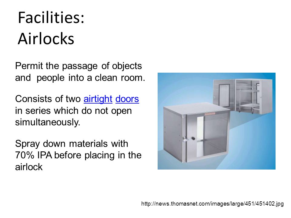Facilities: Airlocks Permit the passage of objects and people into a clean room.