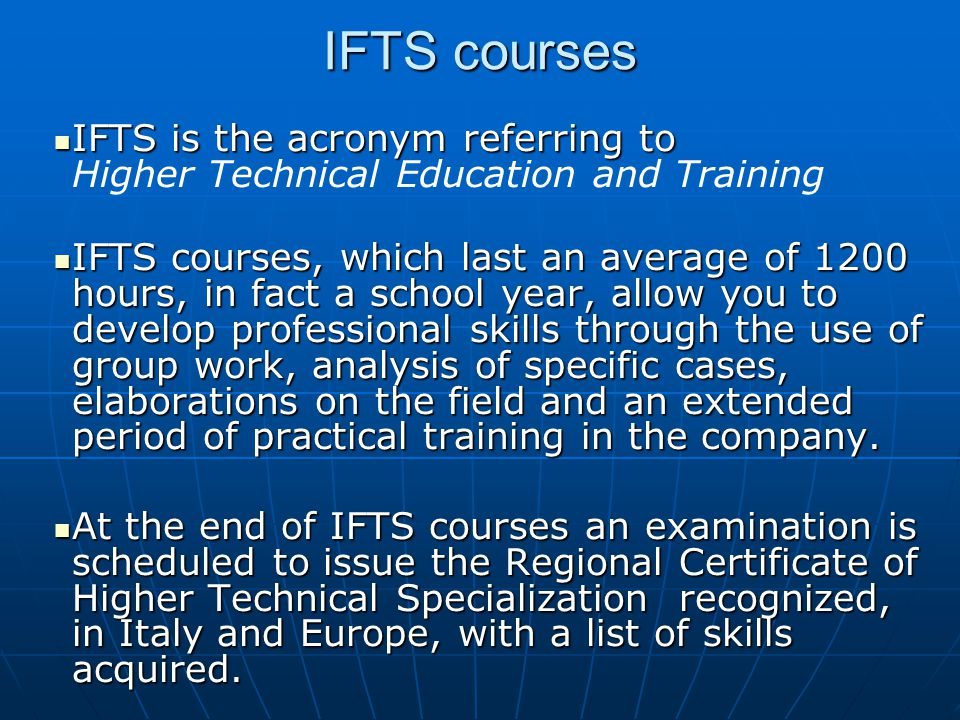 IFTS courses IFTS is the acronym referring to Higher Technical Education and Training.