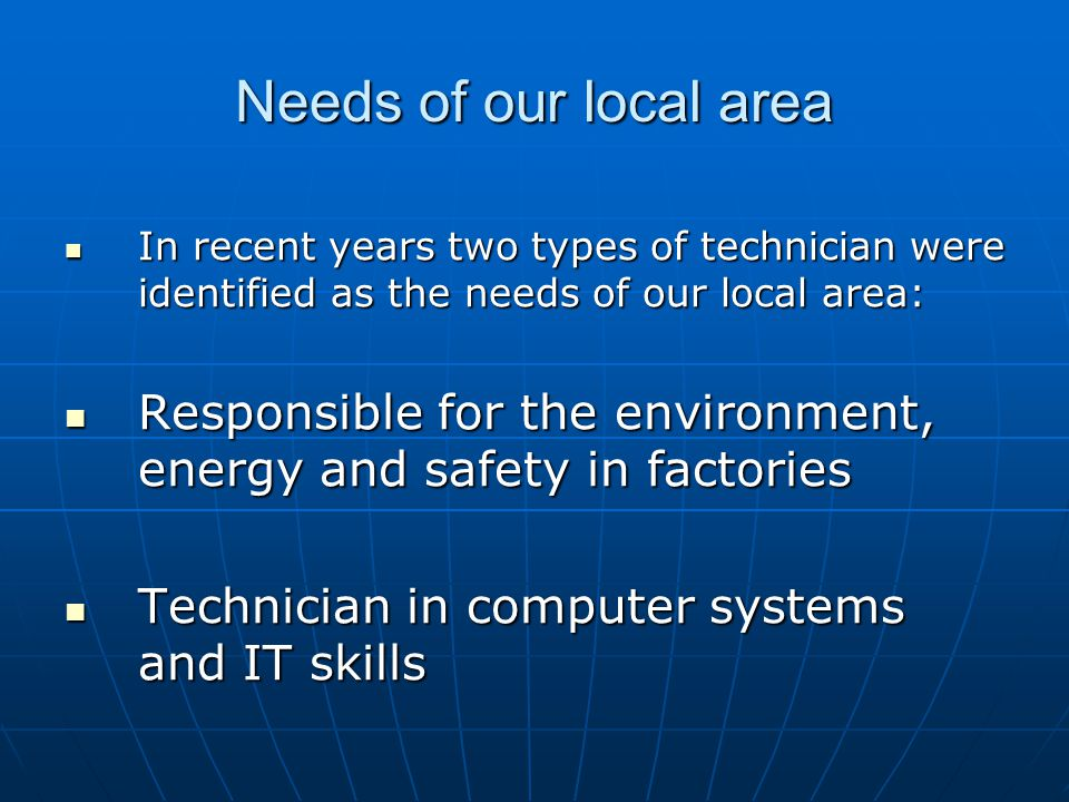 Needs of our local area In recent years two types of technician were identified as the needs of our local area: