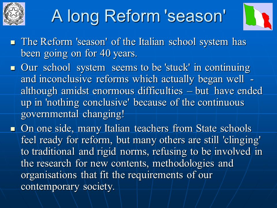 A long Reform season The Reform season of the Italian school system has been going on for 40 years.
