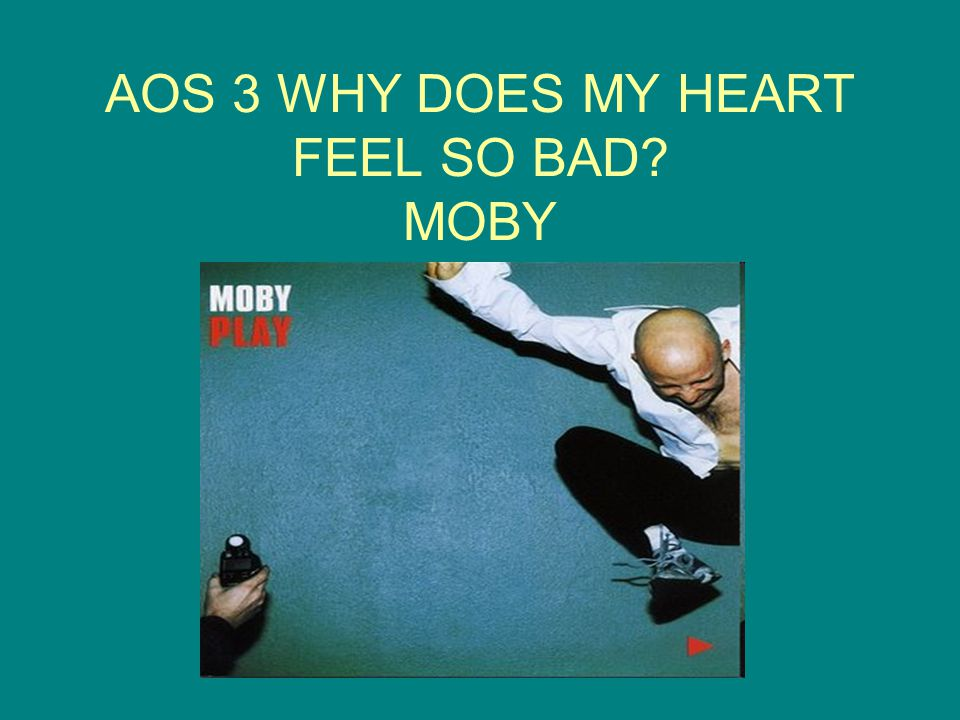 AOS 3 WHY DOES MY HEART FEEL SO BAD MOBY
