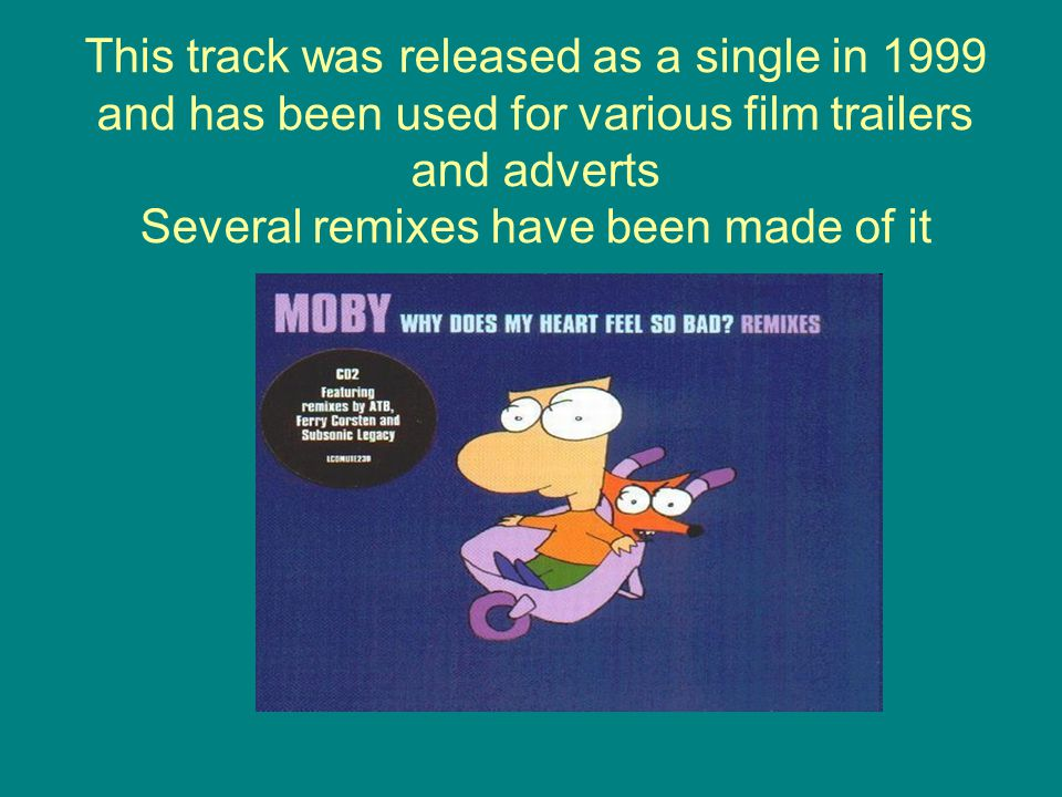 This track was released as a single in 1999 and has been used for various film trailers and adverts Several remixes have been made of it
