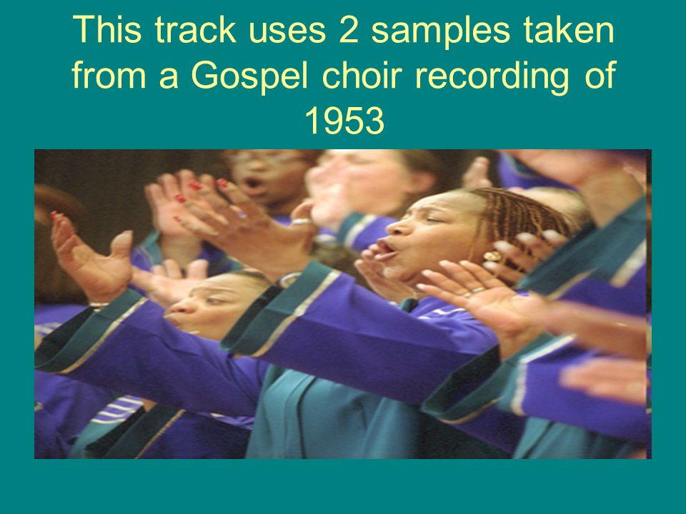 This track uses 2 samples taken from a Gospel choir recording of 1953