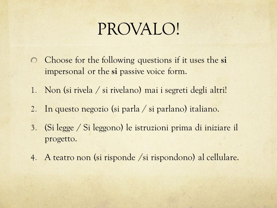 PROVALO! Choose for the following questions if it uses the si impersonal or the si passive voice form.