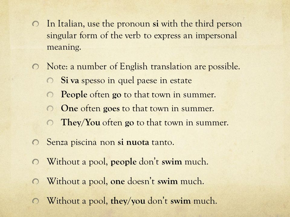 In Italian, use the pronoun si with the third person singular form of the verb to express an impersonal meaning.
