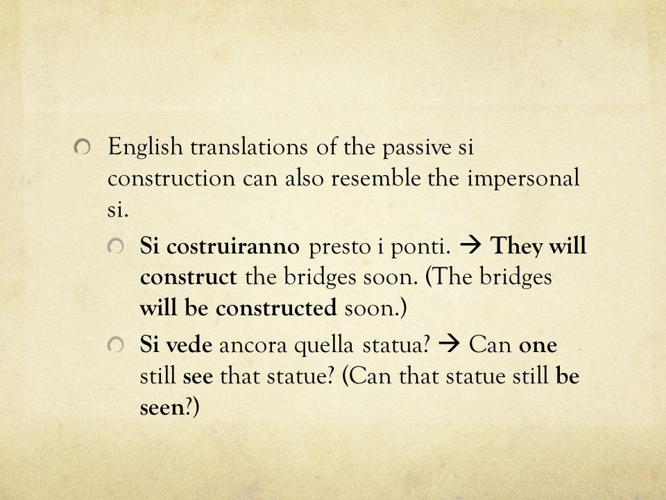English translations of the passive si construction can also resemble the impersonal si.