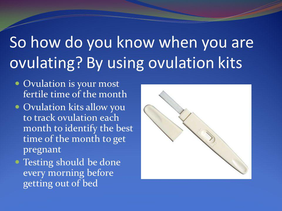 So how do you know when you are ovulating By using ovulation kits