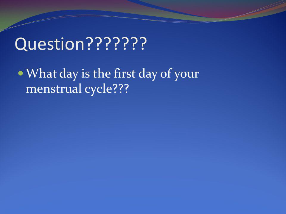 Question What day is the first day of your menstrual cycle