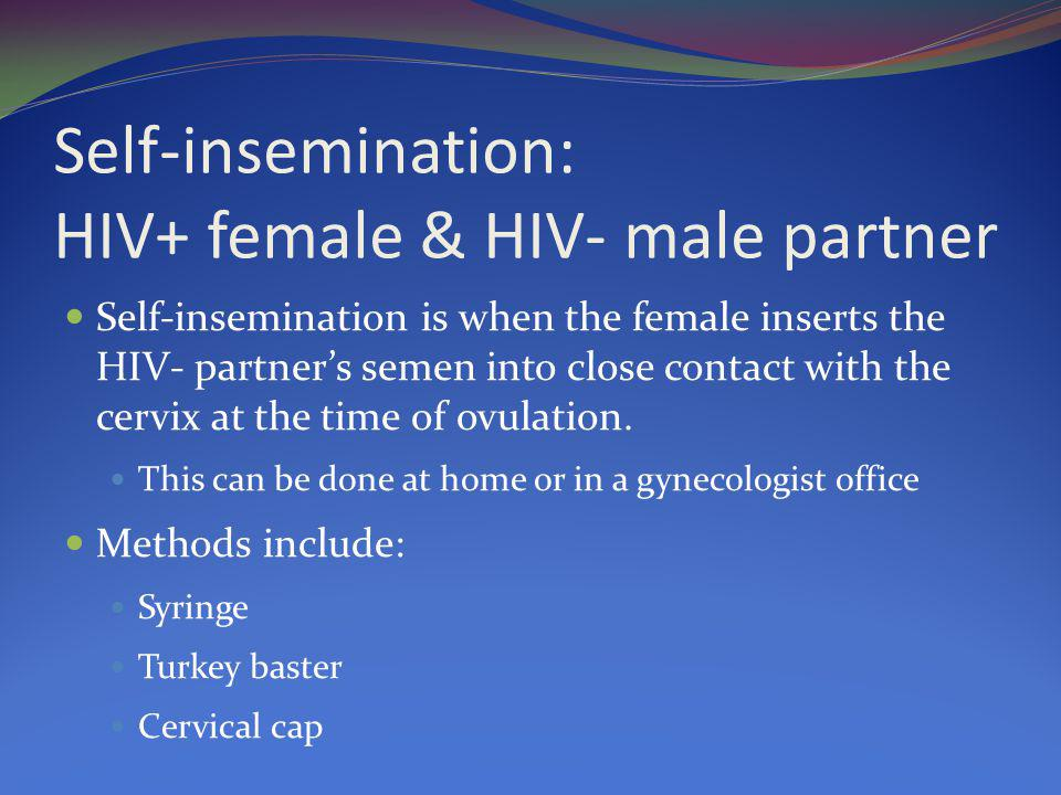Self-insemination: HIV+ female & HIV- male partner