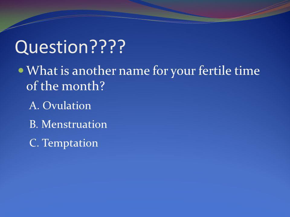 Question What is another name for your fertile time of the month