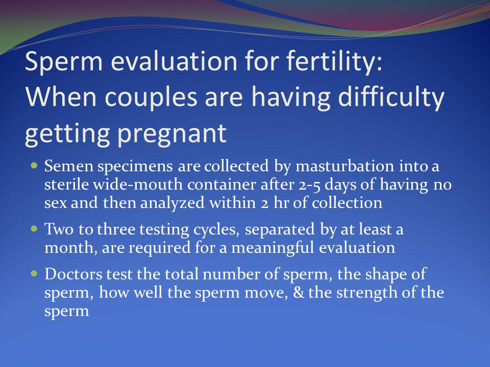 Sperm evaluation for fertility: When couples are having difficulty getting pregnant