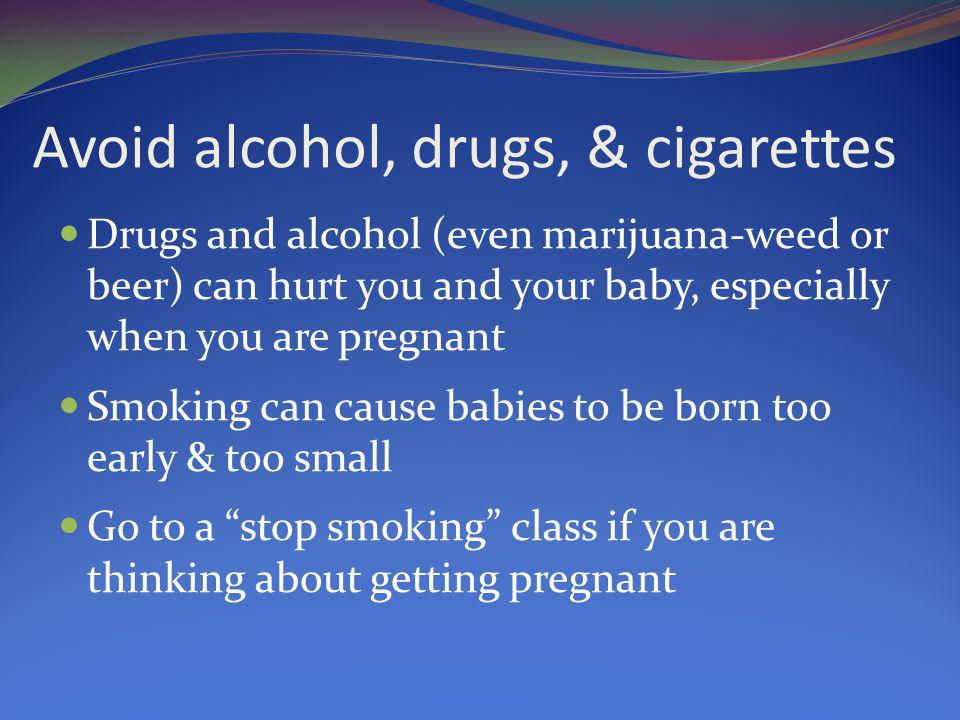 Avoid alcohol, drugs, & cigarettes