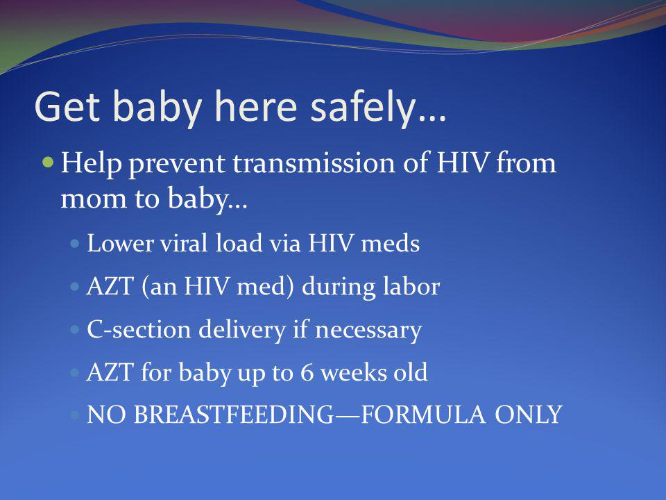 Get baby here safely… Help prevent transmission of HIV from mom to baby… Lower viral load via HIV meds.