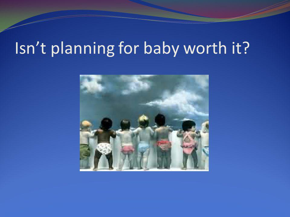 Isn't planning for baby worth it